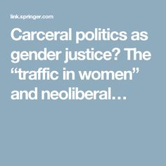 """Carceral politics as gender justice? The """"traffic in women"""" and neoliberal…"""