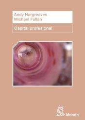 Capital profesional / Andy Hargreaves, Michael Fullan http://absysnetweb.bbtk.ull.es/cgi-bin/abnetopac?ACC=DOSEARCH&xsqf99=508291.