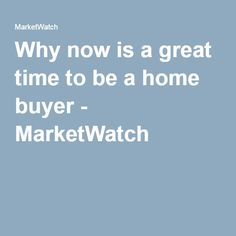 Why now is a great time to be a home buyer