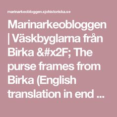 Marinarkeobloggen | Väskbyglarna från Birka / The purse frames from Birka (English translation in end of the blogg)