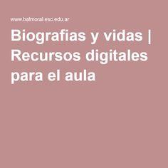 Biografias y vidas | Recursos digitales para el aula