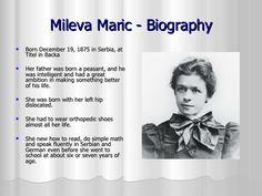 Mileva Maric - Biography <ul><li>Born December 19, 1875 in Serbia, at Titel in Backa  </li></ul><ul><li>Her father was bor...