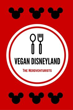 Vegan Disneyland - The Nerdventurists - www.nerdventurists.com