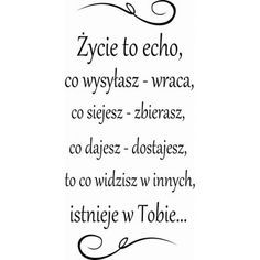 Życie to echo, co wysyłasz wraca ... Positive Thoughts, Positive Quotes, Wonder Quotes, Powerful Words, Proverbs, True Stories, Karma, Quotations, Poems