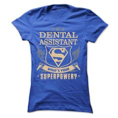 DENTAL ASSISTANT SUPERPOWER T Shirts, Hoodie