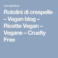Rotolini di crespelle – Vegan blog – Ricette Vegan – Vegane – Cruelty Free