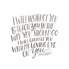 11th Memory Verse, 2015. Psalms 32:8--I will instruct you and teach you in the way you should go; I will counsel you with my loving eye on you. (‭NIV)