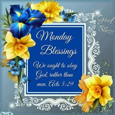 """Monday Blessings (Acts 5:29) """"We ought to obey God, rather than men."""""""