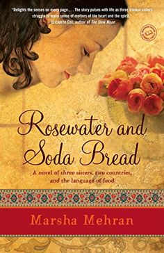 Rosewater and Soda Bread: A Novel by Marsha Mehran