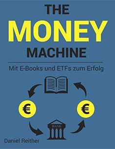 The Money Machine: Mit E-Books und ETFs zum Erfolg (Geld verdienen, ETF, Passives Einkommen, Börse, Investieren, Vermögensaufbau)