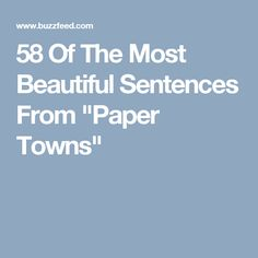 "58 Of The Most Beautiful Sentences From ""Paper Towns"""