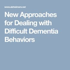 New Approaches for Dealing with Difficult Dementia Behaviors #alzheimerscare