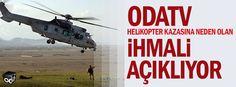 Odatv helikopter kazasına neden olan ihmali açıklıyor