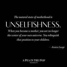 Inspiration quotes about motherhood // the natural state of motherhood is unselfishness