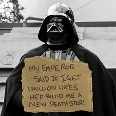EVEN IF YOU ARE NOT IN THE STAR WARS FANDOM, LIKE FOR VADER'S NEW DEATH STAR.