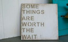Shabby Chic - Nursery Art - Cottage Chic - Some Things Are Worth The Wait - Sign - Wood Sign - Rustic. $100.00, via Etsy.