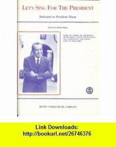 Lets Sing For The President Henry Tobias, Richard Mason ,   ,  , ASIN: B0035GO1II , tutorials , pdf , ebook , torrent , downloads , rapidshare , filesonic , hotfile , megaupload , fileserve