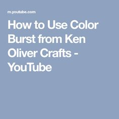 How to Use Color Burst from Ken Oliver Crafts - YouTube