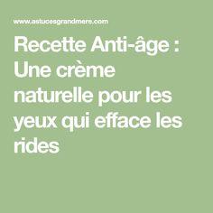 Recette Anti-âge : Une crème naturelle pour les yeux qui efface les rides Creme Anti Rides, Creme Anti Age, Les Rides, Math Equations, Eye Creams, Natural Beauty Tips, Beauty Recipe