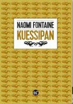 """Kuessipan, Naomi Fontaine, Le serpent à plumes, août 2015..., Rentrée Littéraire 2015 """"Kuessipan est le récit des femmes indiennes. Autant de femmes, autant de courages, de luttes, autant d'espoirs. Dans la réserve innue de Uashat, les femmes sont mères..."""