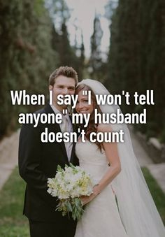 """""""When I say """"I won't tell anyone"""" my husband doesn't count"""""""