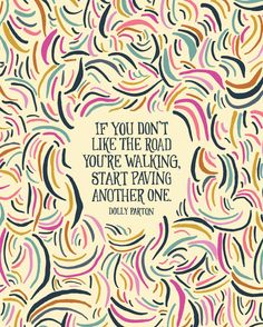 If you don't like the road you're walking, start paving another one - Dolly Parton Quote by littlethingsstudio on Etsy
