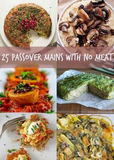 25 Passover Mains With No Meat... I'm agnostic, but I've got to borrow a couple of these for Meatless Monday.