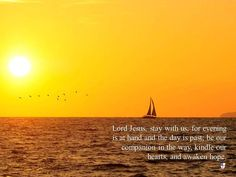 Lord Jesus, stay with us, for evening is at hand and the day is past; be our companion in the way, kindle our hearts, and awaken hope. ~ The Book of Common Prayer