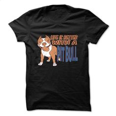 Life is Better With a Pit Bull T Shirt T Shirt, Hoodie, Sweatshirts - design a shirt #Tshirt #clothing