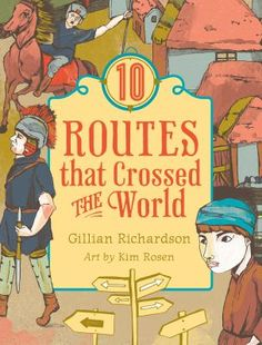"""10 Routes that Crossed the World by Gillian Richardson: """"10 Routes that Crossed the World explores the history, geography, and environmental and social impact of 10 significant routes or trails around the world. The routes included are: the Bering Strait land crossing, Roman roads in Britain, the Camino de Santiago, Inca trails, the Khyber Pass, the Trans-Siberian Railway, Chilkoot Pass, the Serengeti migration trail, U.S. Route 66, and the Ho Chi Minh Trail."""""""