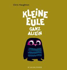 Chris Haughton, Kleine Eule ganz allein (Hardcover): Ach herrje! Die kleine Eule ist aus dem Nest gefallen und sucht ihre Mami. Das Eichhörnchen will der kleinen Eule hel...