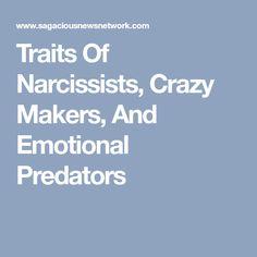 Traits Of Narcissists, Crazy Makers, And Emotional Predators