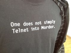 """""""One does not simply Telnet into Mordor"""" t-shirt"""
