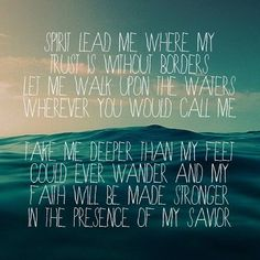 This year I will quote this a thousand times as we walk more towards our dreams and declare freedom for our family.  Oceans- hill song