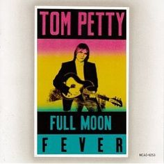 Full Moon Fever. We used to listen to this over and over again driving down country roads.