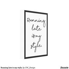 Running late is my style. canvas print