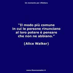 """""""Il modo più comune in cui le persone rinunciano al loro potere è pensare che non ne abbiano."""" (Alice Walker) Alice Walker, Sentence Writing, True Words, Persona, Sentences, Positivity, Happy, Quotes, Life"""