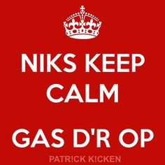 Niks keep calm! Gas d'r op