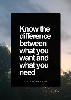 Know the difference of what you want and what you need | Quotes and Sayings