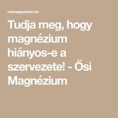Tudja meg, hogy magnézium hiányos-e a szervezete! - Ősi Magnézium
