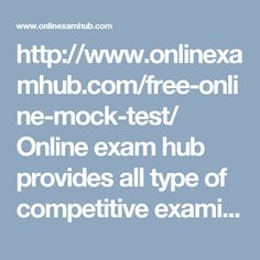 http://www.onlinexamhub.com/free-online-mock-test/ Online exam hub provides all type of competitive examination papers like RRB, BANK PO, SSC, GRE, TOFEL,bank clerk with free. you can analysis your result after write exam in free. get sure shot click in all exam