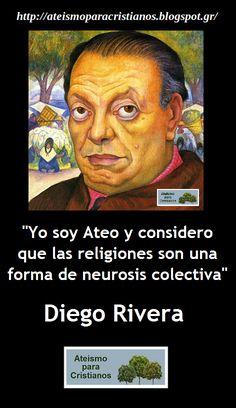 Ateismo para Cristianos.: Frases Célebres Ateas. Diego Rivera. http://ateismoparacristianos.blogspot.gr/2014/09/frases-celebres-ateas-diego-rivera.html