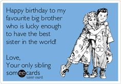 Happy Birthday To A Brother Who Has The Worlds Greatest Sister