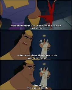 No, he's got a point.... -Emporer's New Groove