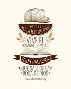Lucas 4:4 Jesús, respondiéndole, dijo: Escrito está: No sólo de pan vivirá el hombre, sino de toda palabra de Dios.
