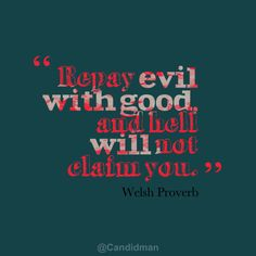 """Repay evil with good and hell will not claim you"". #Quotes #Welsh #Proverb via @Candidman"