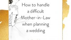From The Heart: Managing a Difficult Mother-in-Law When Planning a Wedding