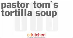 Pastor Tom's Tortilla Soup - the best and super easy.  I use fire roasted tomatoes and extra cilantro