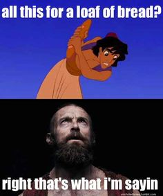 This sassy Jean Valjean.