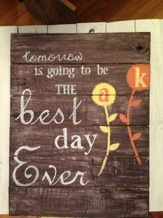 Except I would put....TODAY is the best day ever! My kids' favorite saying.